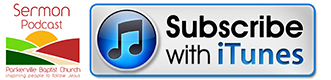 Subscribe to the sermon podcast in iTunes